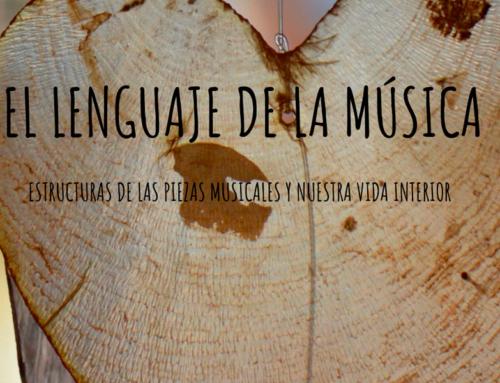 EL LENGUAJE DE LA MUSICA: Estructuras de las piezas musicales y nuestra vida interior